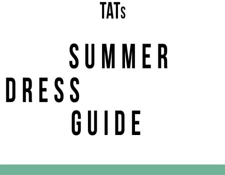 TATs Summer Dress Guide